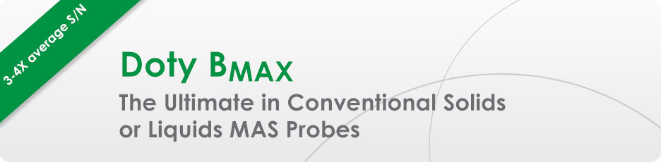 Doty BMAX - The Ultimate in Conventional Solids or Liquids MAS Probes